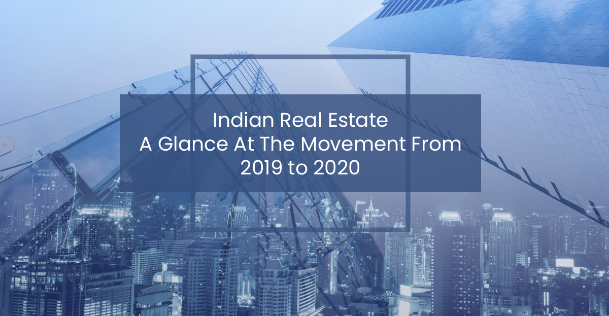 Indian Real Estate A Glance At The Movement From 2019 to 2020