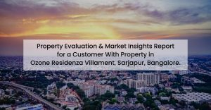 Property Evaluation & Market Insights Report for a Customer With Property in Ozone Residenza Villament, Sarjapur, Bangalore