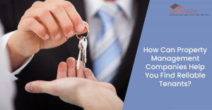 How Property Management Companies Can Help You Find Reliable Tenants
