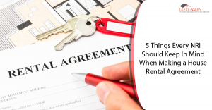 5 Things Every NRI Should Keep In Mind While Making a House Rental Agreement-01