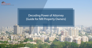 Decoding Power of Attorney [Guide for NRI Property Owners]-01