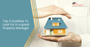 Top 3 Qualities To Look For In a great Property Manager-01